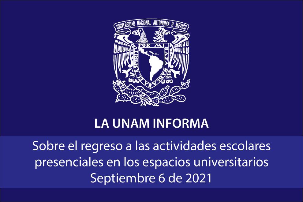 La UNAM informa sobre el regreso a las actividades escolares presenciales en los espacios universitarios