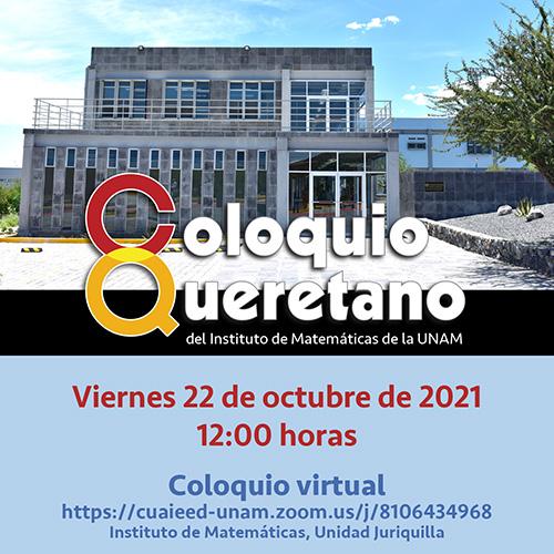 Coloquio Queretano del IMUNAM - Juriquilla, octubre 2021