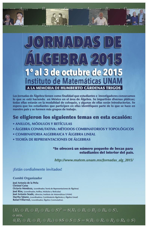 """Del 1 al 3 de Octubre de 2015, Instituto de Matemáticas, UNAM. A la memoria de Humberto Cárdenas Trigos <br/> <a href=""""http://www.matem.unam.mx/Jornadas_alg_2015/""""> http://www.matem.unam.mx/Jornadas_alg_2015/ </a>"""