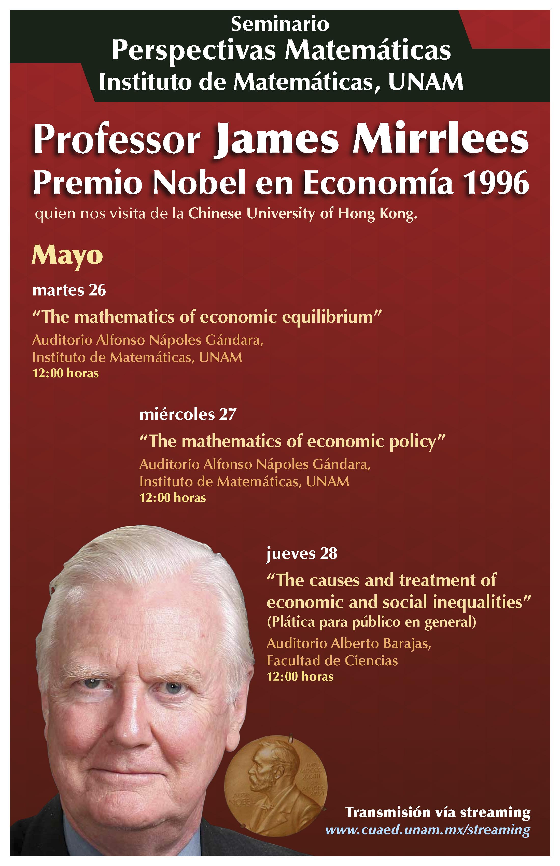 """En finales de mayo contaremos con invitado de lujo! Nos visita el NOBEL de Economía,1996 <br/> <a href=""""http://www.matem.unam.mx/actividades/otras-actividades/eventos-2015/perspectivas-matematicas-prof-james-mirrlees-premio-nobel-economia-1996/""""> http://www.matem.unam.mx/actividades/otras-actividades/eventos-2015/perspectivas-matematicas-prof-james-mirrlees-premio-nobel-economia-1996/ </a>"""